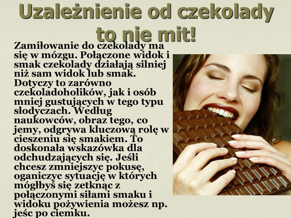Uzależnienie od czekolady to nie mit.Zamiłowanie do czekolady ma się w mózgu.