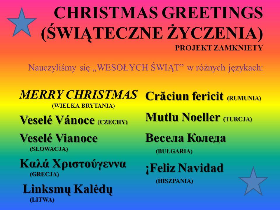 CHRISTMAS GREETINGS (ŚWIĄTECZNE ŻYCZENIA) PROJEKT ZAMKNIETY Nauczyliśmy się WESOŁYCH ŚWIĄT w różnych językach: MERRY CHRISTMAS (WIELKA BRYTANIA) Vesel