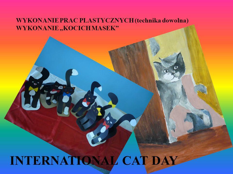 WYKONANIE PRAC PLASTYCZNYCH (technika dowolna) WYKONANIE KOCICH MASEK INTERNATIONAL CAT DAY