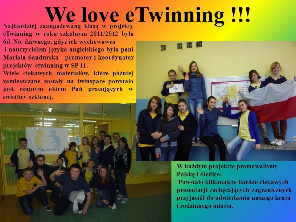 We love eTwinning !!! Najbardziej zaangażowaną klasą w projekty eTwinning w roku szkolnym 2011/2012 była 6d. Nic dziwnego, gdyż ich wychowawcą i naucz