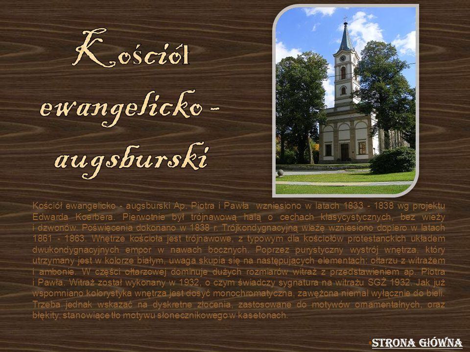 Kościół ewangelicko - augsburski Ap. Piotra i Pawła wzniesiono w latach 1833 - 1838 wg projektu Edwarda Koerbera. Pierwotnie był trójnawową halą o cec