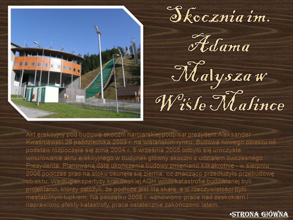 Akt erekcyjny pod budowę skoczni narciarskiej podpisał prezydent Aleksander Kwaśniewski 28 października 2003 r. na wiślańskim rynku. Budowa nowego obi