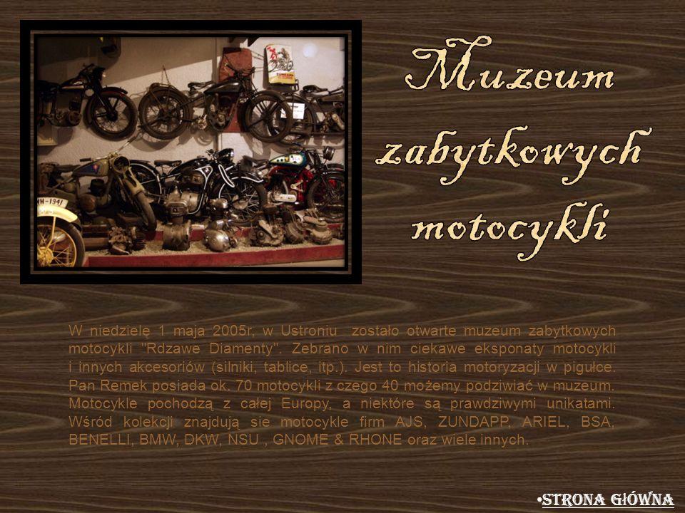 W niedzielę 1 maja 2005r, w Ustroniu zostało otwarte muzeum zabytkowych motocykli