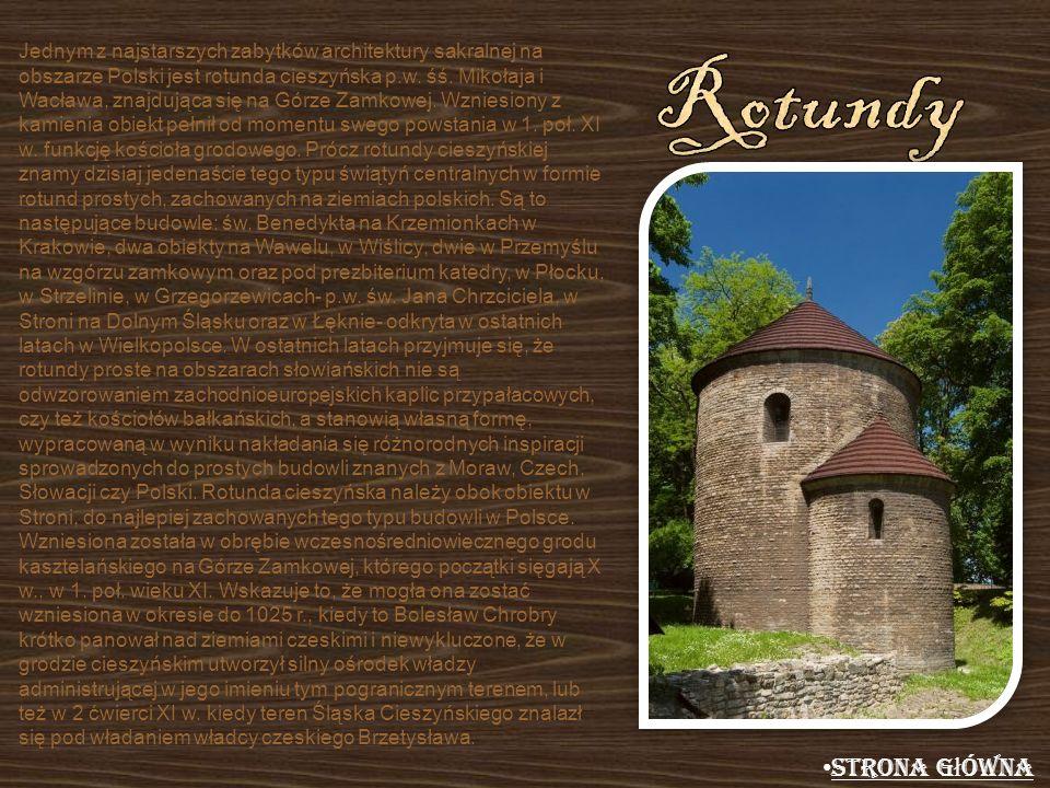 Jednym z najstarszych zabytków architektury sakralnej na obszarze Polski jest rotunda cieszyńska p.w. śś. Mikołaja i Wacława, znajdująca się na Górze