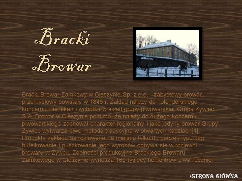 Bracki Browar Zamkowy w Cieszynie Sp. z o.o. - zabytkowy browar przemysłowy powstały w 1846 r. Zakład należy do holenderskiego koncernu Heineken i wch