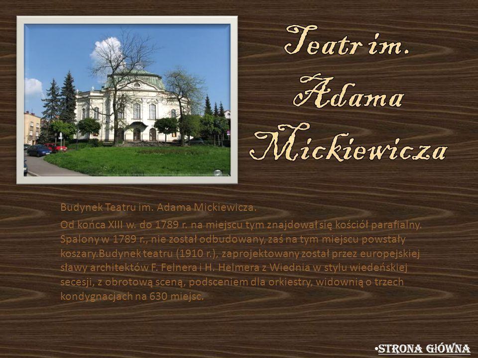 Budynek Teatru im. Adama Mickiewicza. Od końca XIII w. do 1789 r. na miejscu tym znajdował się kościół parafialny. Spalony w 1789 r., nie został odbud