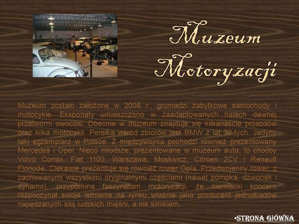Muzeum zostało założone w 2006 r., gromadzi zabytkowe samochody i motocykle. Eksponaty umieszczono w zaadaptowanych halach dawnej przetwórni owoców. O