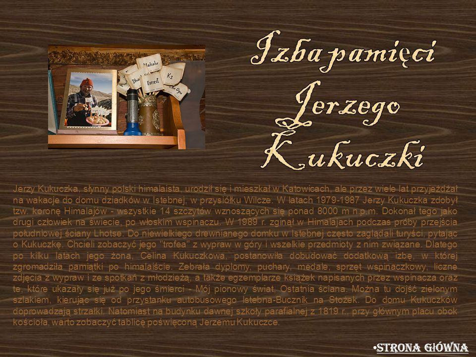 Jerzy Kukuczka, słynny polski himalaista, urodził się i mieszkał w Katowicach, ale przez wiele lat przyjeżdżał na wakacje do domu dziadków w Istebnej,