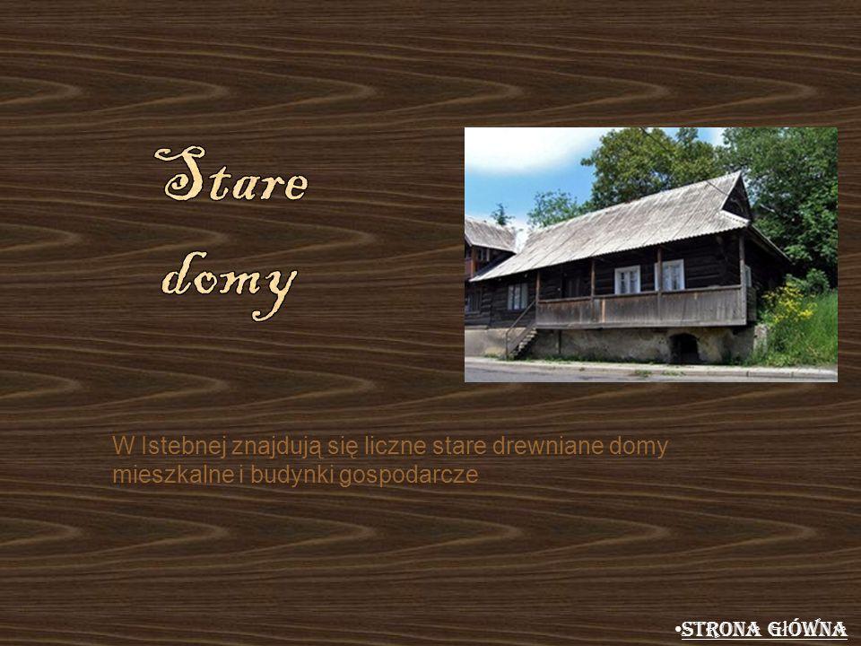 W Istebnej znajdują się liczne stare drewniane domy mieszkalne i budynki gospodarcze Strona g ł ówna Strona g ł ówna