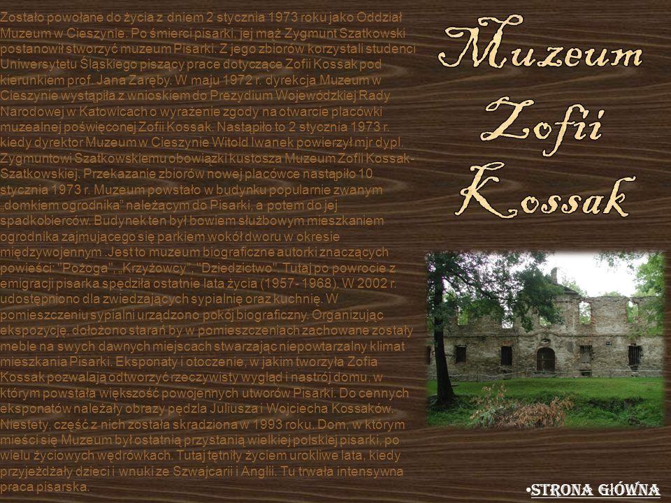 Zostało powołane do życia z dniem 2 stycznia 1973 roku jako Oddział Muzeum w Cieszynie. Po śmierci pisarki, jej mąż Zygmunt Szatkowski postanowił stwo