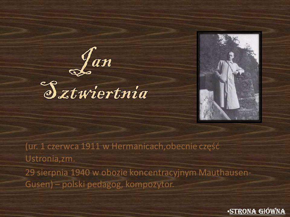 (ur. 1 czerwca 1911 w Hermanicach,obecnie część Ustronia,zm. 29 sierpnia 1940 w obozie koncentracyjnym Mauthausen- Gusen) – polski pedagog, kompozytor