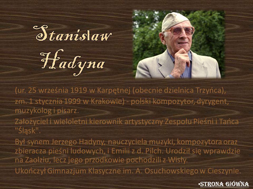 (ur. 25 września 1919 w Karpętnej (obecnie dzielnica Trzyńca), zm. 1 stycznia 1999 w Krakowie) - polski kompozytor, dyrygent, muzykolog i pisarz. Zało