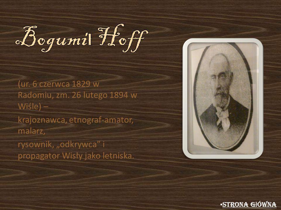 (ur. 6 czerwca 1829 w Radomiu, zm. 26 lutego 1894 w Wiśle) – krajoznawca, etnograf-amator, malarz, rysownik, odkrywca i propagator Wisły jako letniska
