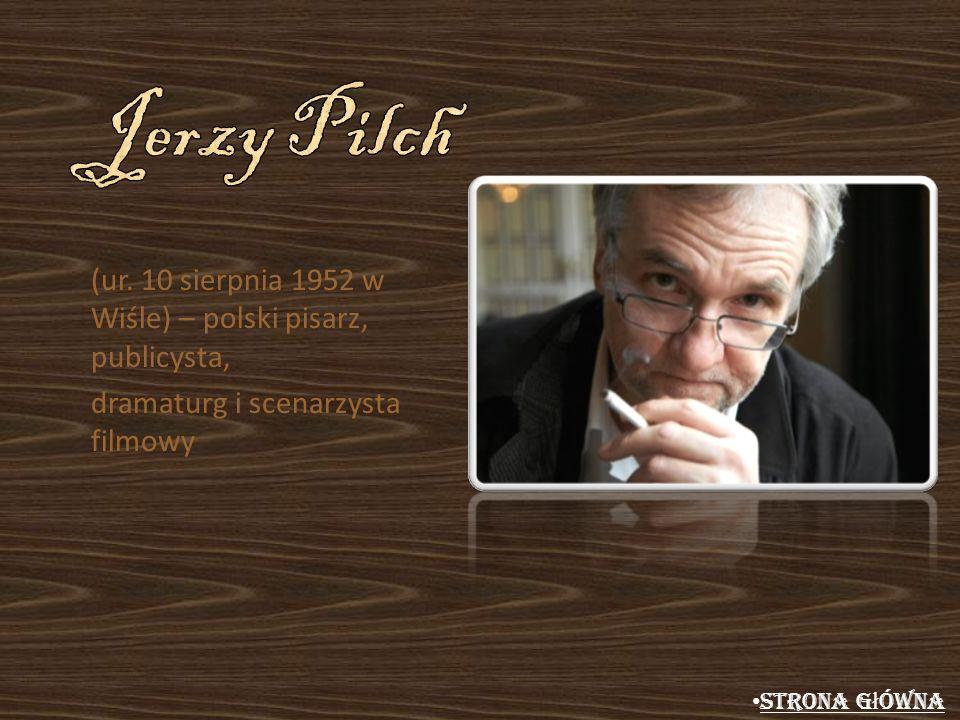 (ur. 10 sierpnia 1952 w Wiśle) – polski pisarz, publicysta, dramaturg i scenarzysta filmowy Strona g ł ówna Strona g ł ówna