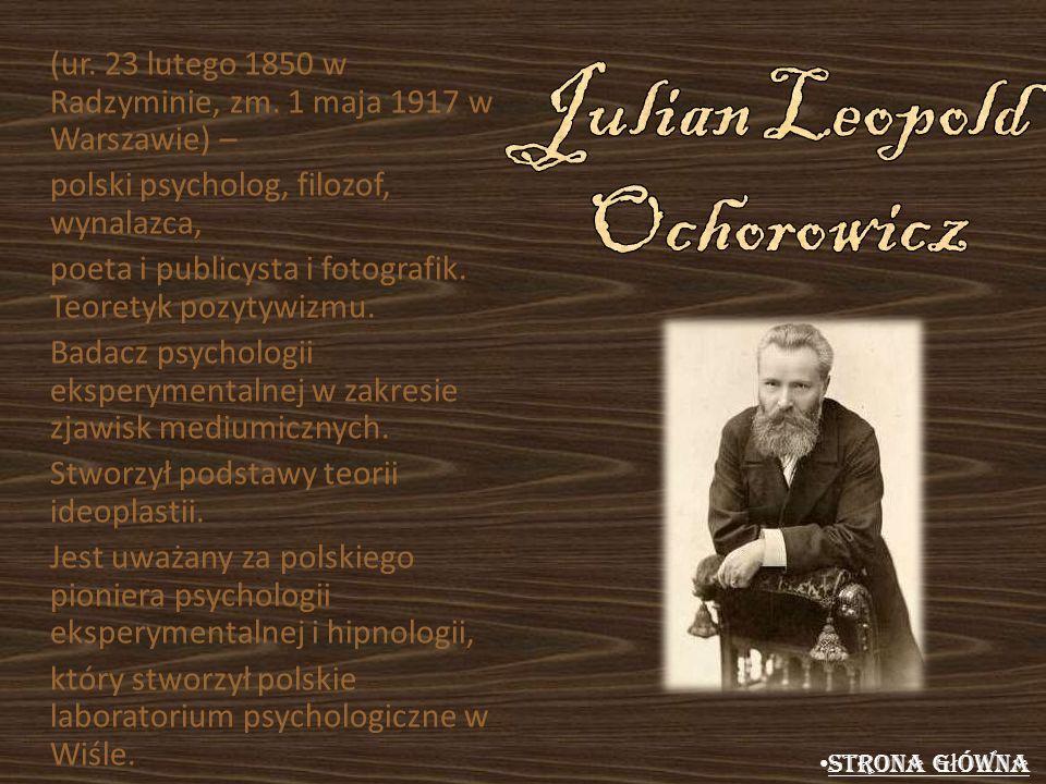 (ur. 23 lutego 1850 w Radzyminie, zm. 1 maja 1917 w Warszawie) – polski psycholog, filozof, wynalazca, poeta i publicysta i fotografik. Teoretyk pozyt