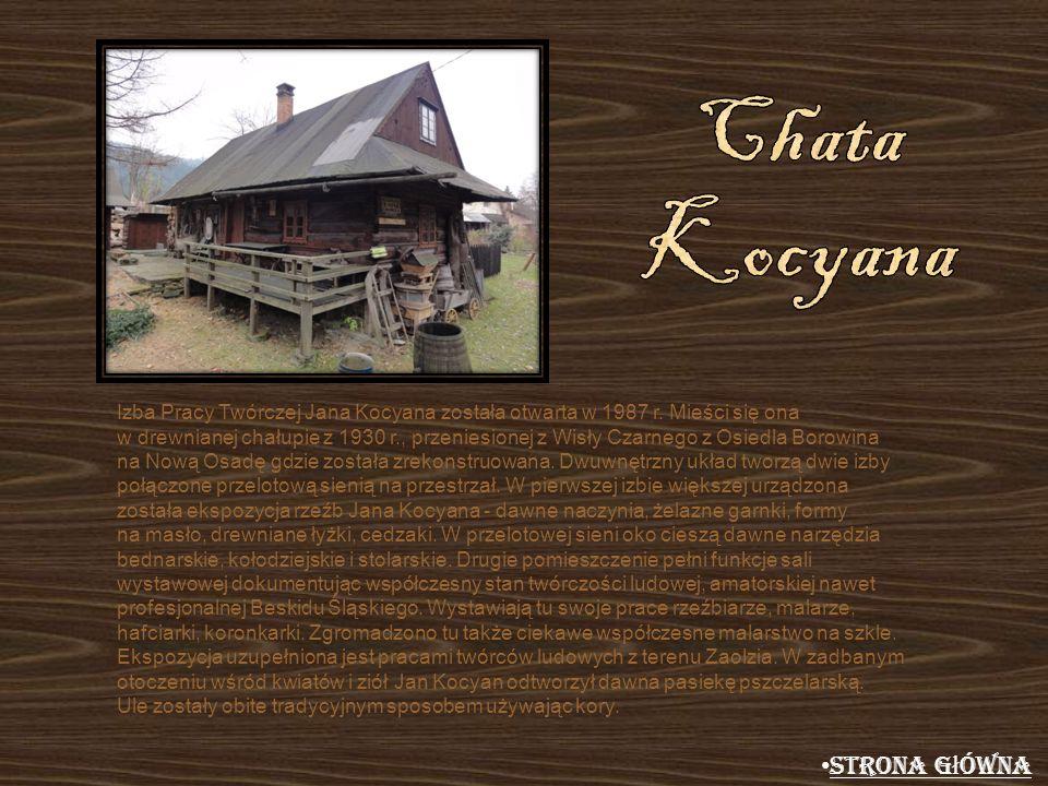 Izba Pracy Twórczej Jana Kocyana została otwarta w 1987 r. Mieści się ona w drewnianej chałupie z 1930 r., przeniesionej z Wisły Czarnego z Osiedla Bo