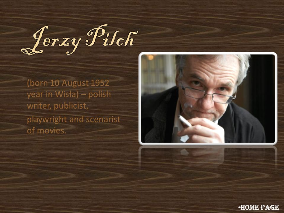 (born 10 August 1952 year in Wisła) – polish writer, publicist, playwright and scenarist of movies. Home Page