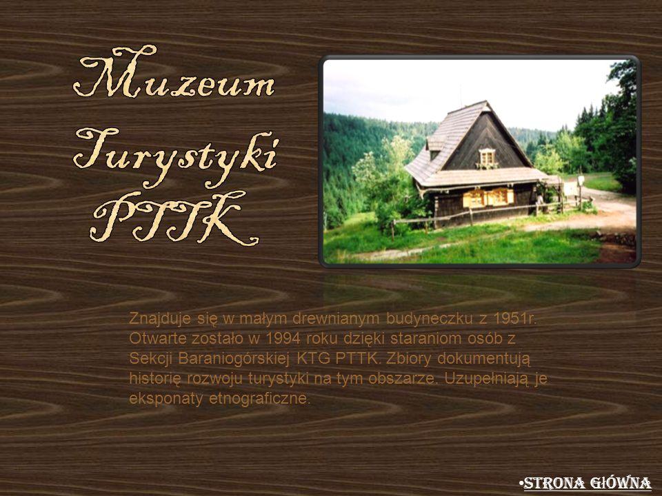 Znajduje się w małym drewnianym budyneczku z 1951r. Otwarte zostało w 1994 roku dzięki staraniom osób z Sekcji Baraniogórskiej KTG PTTK. Zbiory dokume
