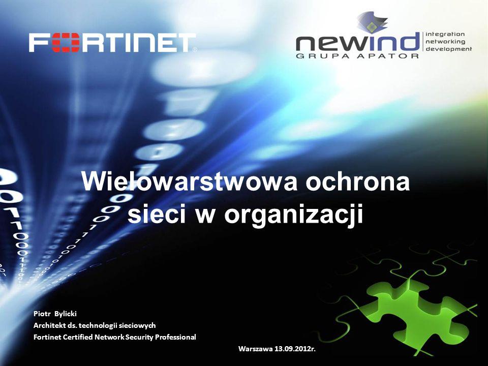 Wielowarstwowa ochrona sieci w organizacji Piotr Bylicki Architekt ds. technologii sieciowych Fortinet Certified Network Security Professional Warszaw