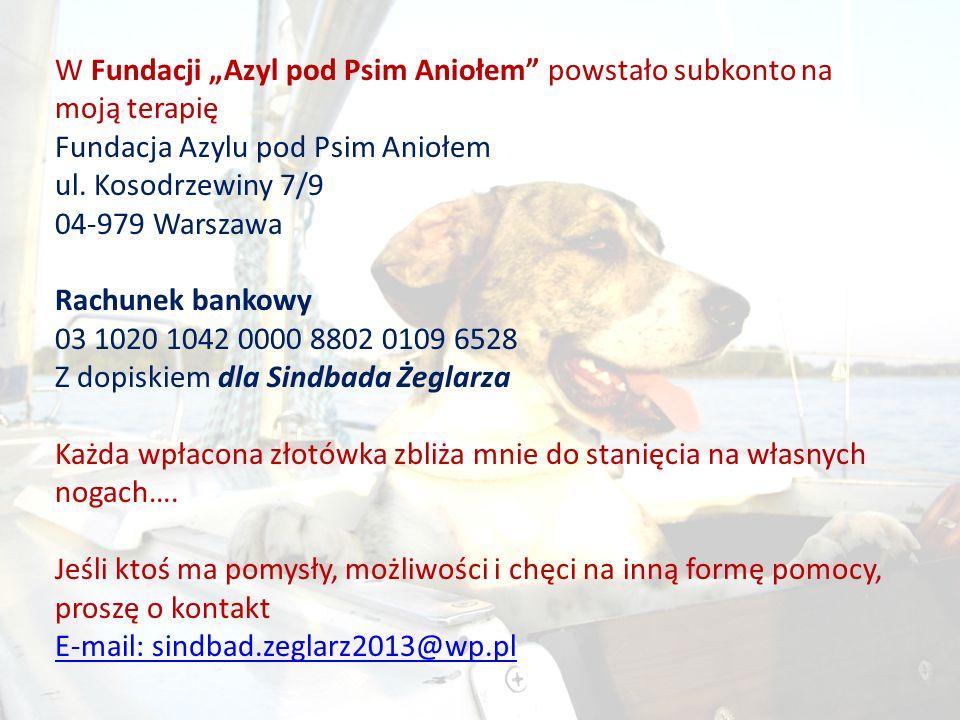 W Fundacji Azyl pod Psim Aniołem powstało subkonto na moją terapię Fundacja Azylu pod Psim Aniołem ul. Kosodrzewiny 7/9 04-979 Warszawa Rachunek banko