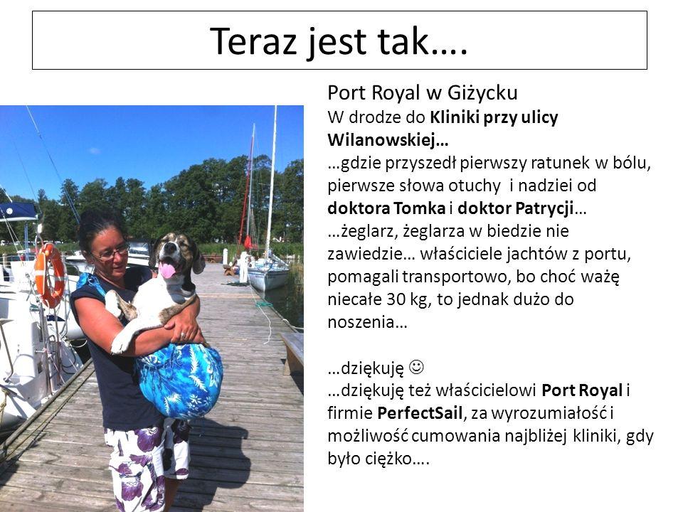 Teraz jest tak…. Port Royal w Giżycku W drodze do Kliniki przy ulicy Wilanowskiej… …gdzie przyszedł pierwszy ratunek w bólu, pierwsze słowa otuchy i n