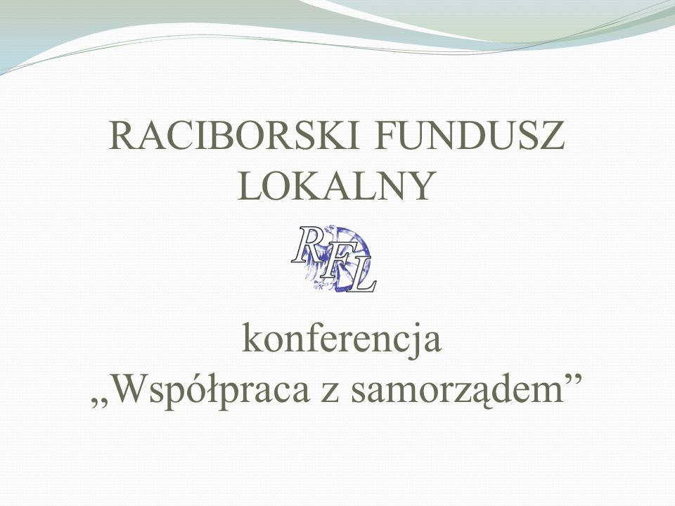 RACIBORSKI FUNDUSZ LOKALNY konferencja Współpraca z samorządem