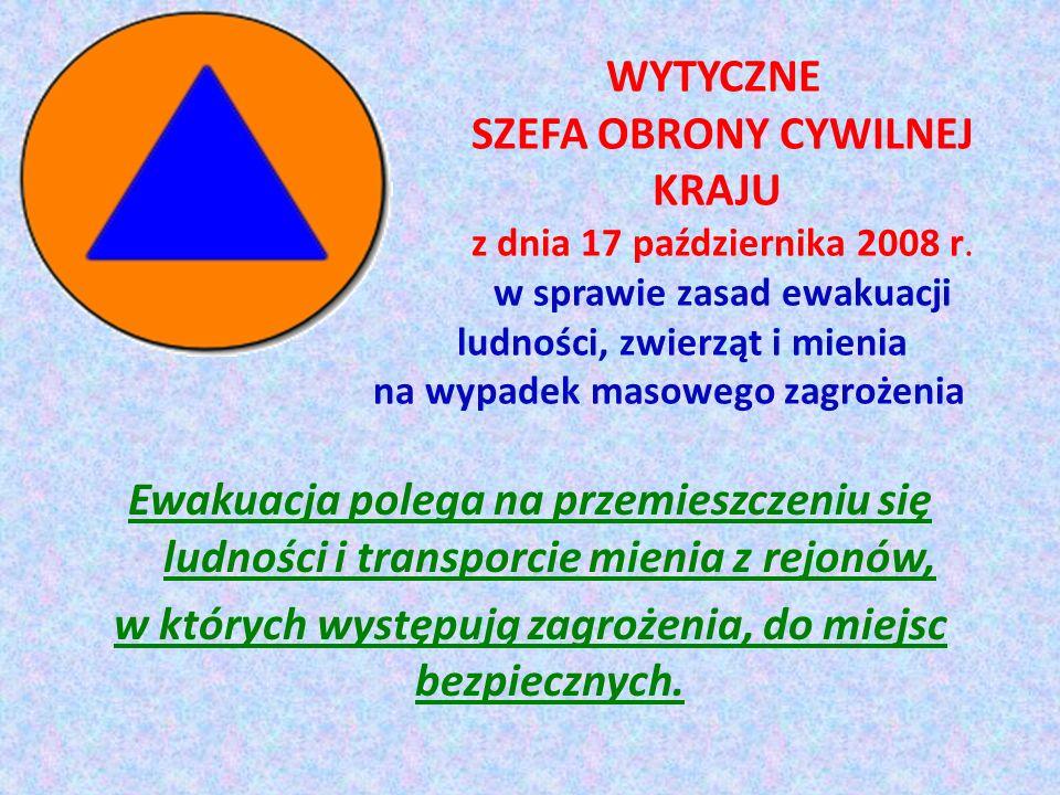 WYTYCZNE SZEFA OBRONY CYWILNEJ KRAJU z dnia 17 października 2008 r. w sprawie zasad ewakuacji ludności, zwierząt i mienia na wypadek masowego zagrożen