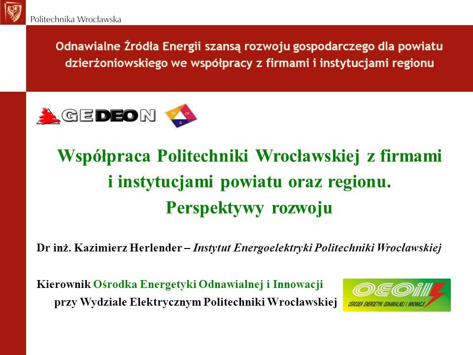 Odnawialne Źródła Energii szansą rozwoju gospodarczego dla powiatu dzierżoniowskiego we współpracy z firmami i instytucjami regionu Współpraca Politechniki Wrocławskiej z firmami i instytucjami powiatu oraz regionu.