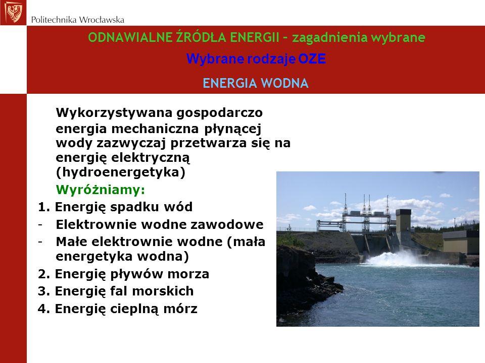 ODNAWIALNE ŹRÓDŁA ENERGII – zagadnienia wybrane Wybrane rodzaje OZE ENERGIA WODNA Wykorzystywana gospodarczo energia mechaniczna płynącej wody zazwyczaj przetwarza się na energię elektryczną (hydroenergetyka) Wyróżniamy: 1.