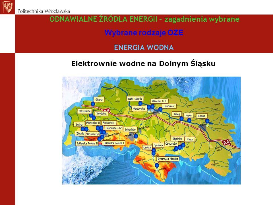 ODNAWIALNE ŹRÓDŁA ENERGII – zagadnienia wybrane Wybrane rodzaje OZE ENERGIA WODNA Elektrownie wodne na Dolnym Śląsku