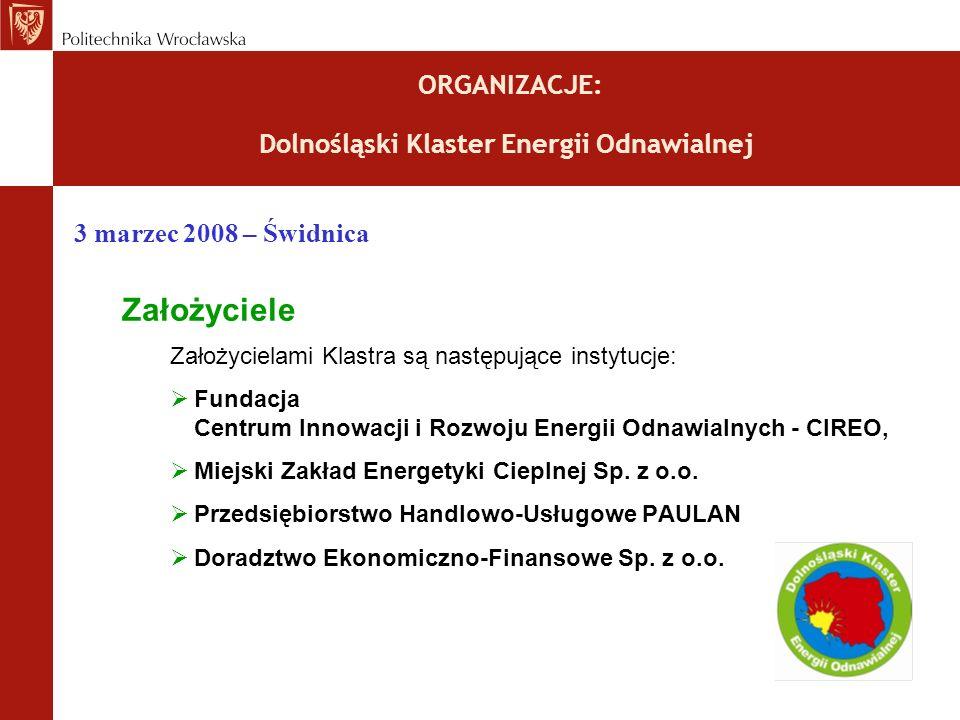 ORGANIZACJE: Dolnośląski Klaster Energii Odnawialnej 3 marzec 2008 – Świdnica Założyciele Założycielami Klastra są następujące instytucje: Fundacja Centrum Innowacji i Rozwoju Energii Odnawialnych - CIREO, Miejski Zakład Energetyki Cieplnej Sp.