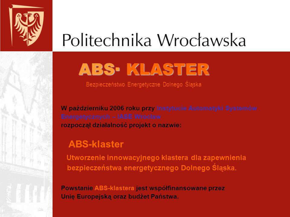 ABS· KLASTER ABS· KLASTER Bezpieczeństwo Energetyczne Dolnego Śląska W październiku 2006 roku przy Instytucie Automatyki Systemów Energetycznych – IASE Wrocław rozpoczął działalność projekt o nazwie: ABS-klaster Utworzenie innowacyjnego klastera dla zapewnienia bezpieczeństwa energetycznego Dolnego Śląska.