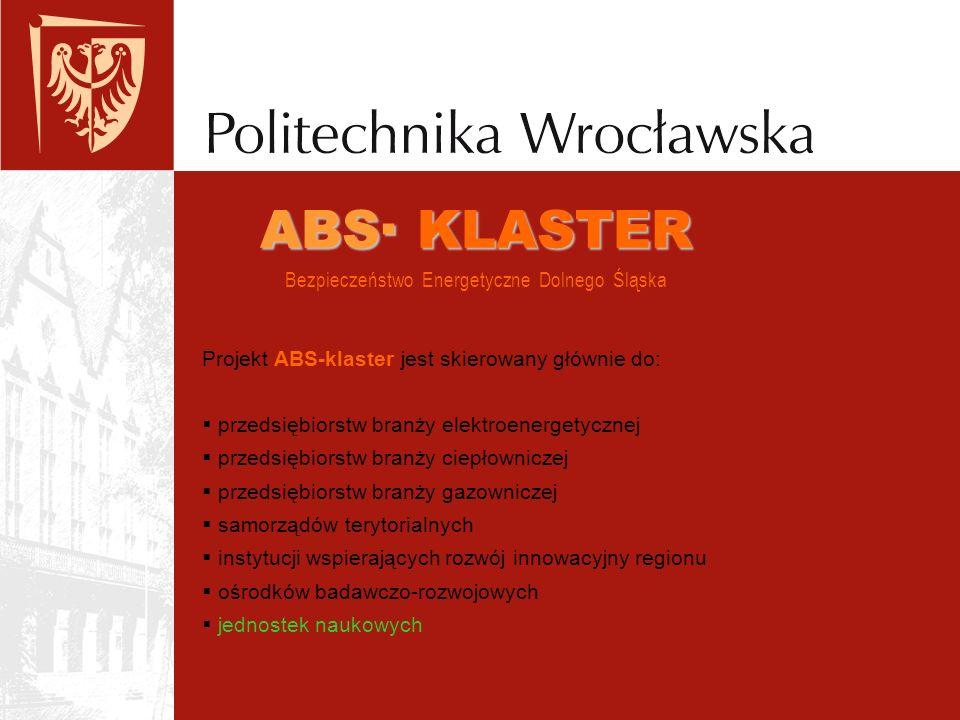 ABS· KLASTER ABS· KLASTER Bezpieczeństwo Energetyczne Dolnego Śląska Projekt ABS-klaster jest skierowany głównie do: przedsiębiorstw branży elektroenergetycznej przedsiębiorstw branży ciepłowniczej przedsiębiorstw branży gazowniczej samorządów terytorialnych instytucji wspierających rozwój innowacyjny regionu ośrodków badawczo-rozwojowych jednostek naukowych