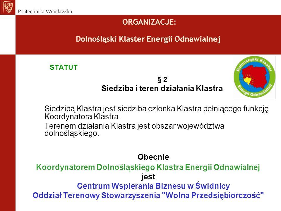 ORGANIZACJE: Dolnośląski Klaster Energii Odnawialnej STATUT § 2 Siedziba i teren działania Klastra Siedzibą Klastra jest siedziba członka Klastra pełniącego funkcję Koordynatora Klastra.