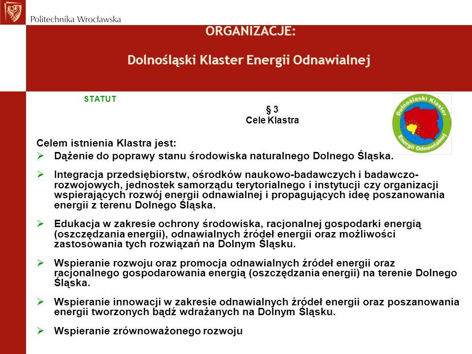 ORGANIZACJE: Dolnośląski Klaster Energii Odnawialnej STATUT § 3 Cele Klastra Celem istnienia Klastra jest: Dążenie do poprawy stanu środowiska naturalnego Dolnego Śląska.