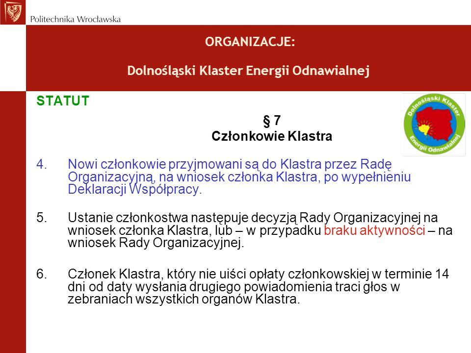 ORGANIZACJE: Dolnośląski Klaster Energii Odnawialnej STATUT § 7 Członkowie Klastra 4.Nowi członkowie przyjmowani są do Klastra przez Radę Organizacyjną, na wniosek członka Klastra, po wypełnieniu Deklaracji Współpracy.