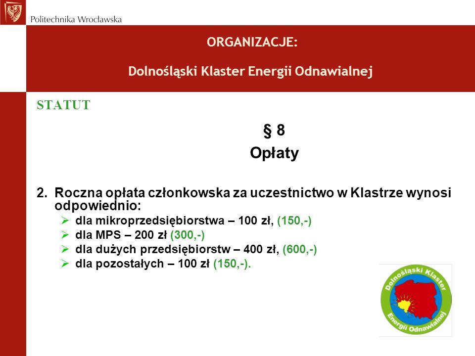 ORGANIZACJE: Dolnośląski Klaster Energii Odnawialnej STATUT § 8 Opłaty 2.