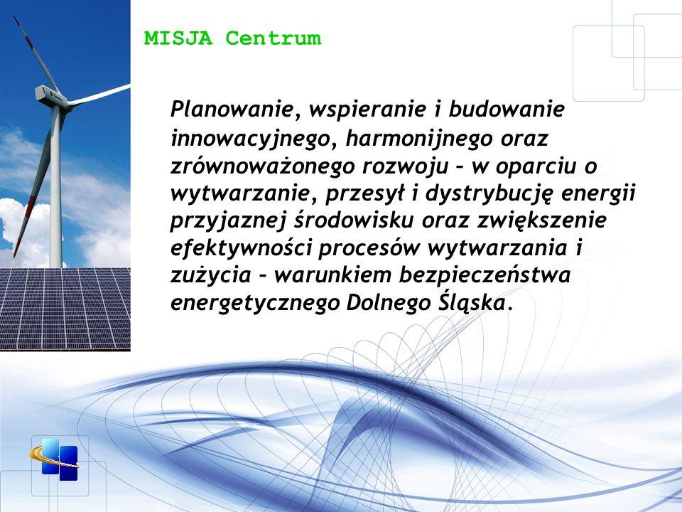MISJA Centrum Planowanie, wspieranie i budowanie innowacyjnego, harmonijnego oraz zrównoważonego rozwoju – w oparciu o wytwarzanie, przesył i dystrybucję energii przyjaznej środowisku oraz zwiększenie efektywności procesów wytwarzania i zużycia – warunkiem bezpieczeństwa energetycznego Dolnego Śląska.