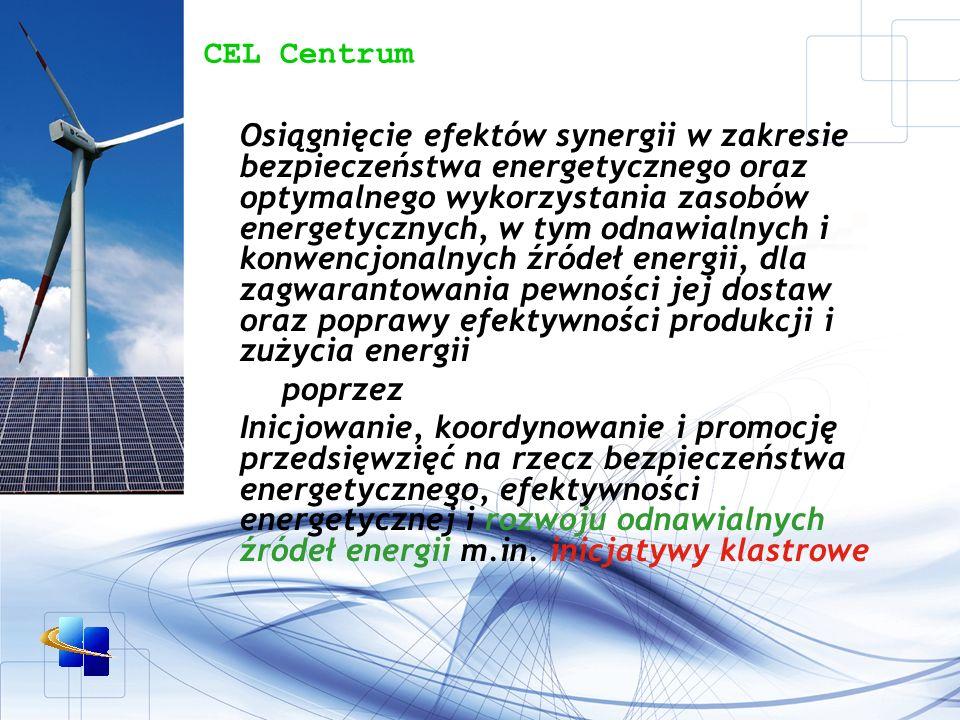 CEL Centrum Osiągnięcie efektów synergii w zakresie bezpieczeństwa energetycznego oraz optymalnego wykorzystania zasobów energetycznych, w tym odnawialnych i konwencjonalnych źródeł energii, dla zagwarantowania pewności jej dostaw oraz poprawy efektywności produkcji i zużycia energii poprzez Inicjowanie, koordynowanie i promocję przedsięwzięć na rzecz bezpieczeństwa energetycznego, efektywności energetycznej i rozwoju odnawialnych źródeł energii m.in.