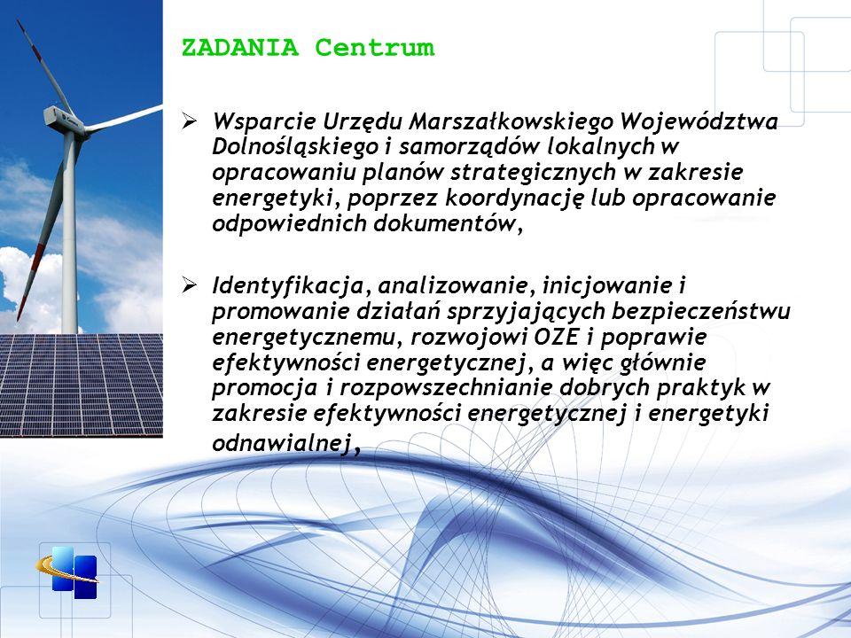 ZADANIA Centrum Wsparcie Urzędu Marszałkowskiego Województwa Dolnośląskiego i samorządów lokalnych w opracowaniu planów strategicznych w zakresie energetyki, poprzez koordynację lub opracowanie odpowiednich dokumentów, Identyfikacja, analizowanie, inicjowanie i promowanie działań sprzyjających bezpieczeństwu energetycznemu, rozwojowi OZE i poprawie efektywności energetycznej, a więc głównie promocja i rozpowszechnianie dobrych praktyk w zakresie efektywności energetycznej i energetyki odnawialnej,