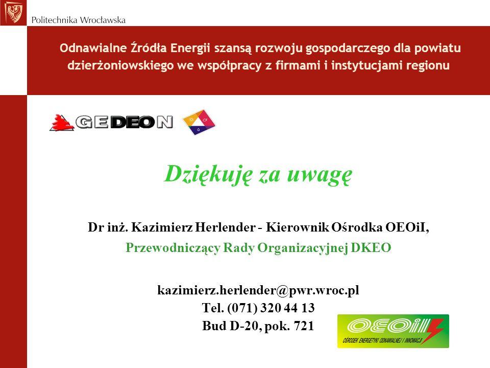 Odnawialne Źródła Energii szansą rozwoju gospodarczego dla powiatu dzierżoniowskiego we współpracy z firmami i instytucjami regionu Dziękuję za uwagę Dr inż.