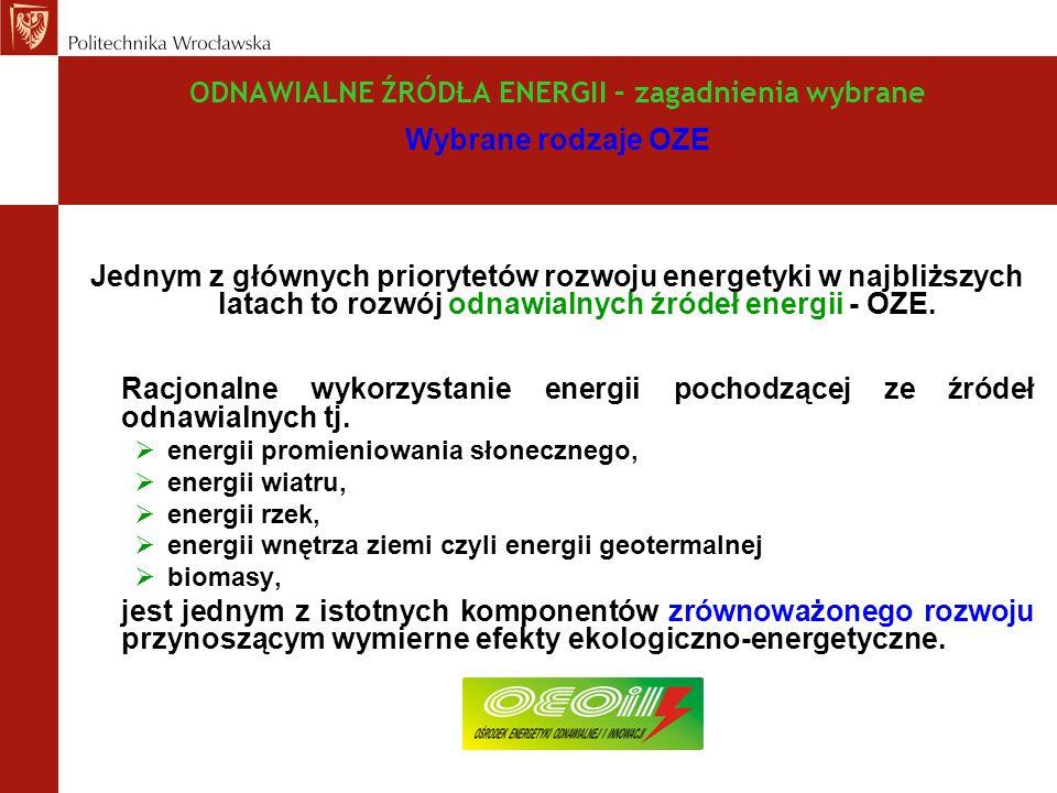 ODNAWIALNE ŹRÓDŁA ENERGII – zagadnienia wybrane Wybrane rodzaje OZE Jednym z głównych priorytetów rozwoju energetyki w najbliższych latach to rozwój odnawialnych źródeł energii - OZE.