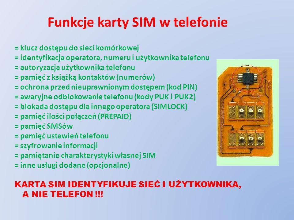 Funkcje karty SIM w telefonie = klucz dostępu do sieci komórkowej = identyfikacja operatora, numeru i użytkownika telefonu = autoryzacja użytkownika t