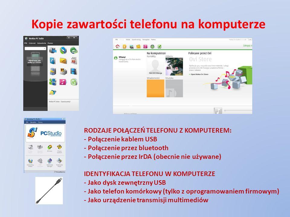 Kopie zawartości telefonu na komputerze RODZAJE POŁĄCZEŃ TELEFONU Z KOMPUTEREM: - Połączenie kablem USB - Połączenie przez bluetooth - Połączenie prze