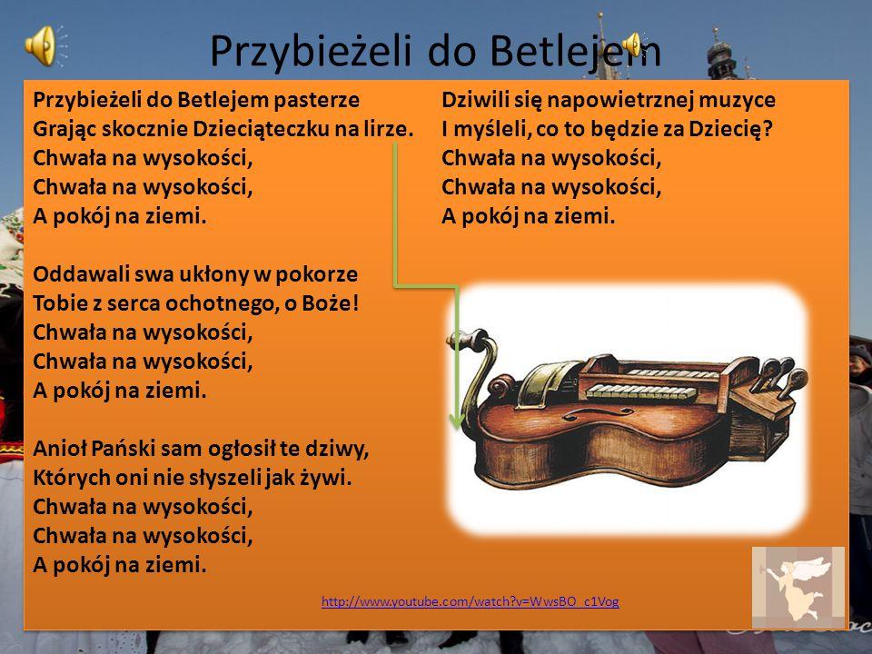 Przybieżeli do Betlejem Przybieżeli do Betlejem pasterze Grając skocznie Dzieciąteczku na lirze. Chwała na wysokości, Chwała na wysokości, A pokój na