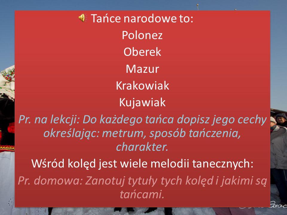 Tańce narodowe to: Polonez Oberek Mazur Krakowiak Kujawiak Pr. na lekcji: Do każdego tańca dopisz jego cechy określając: metrum, sposób tańczenia, cha