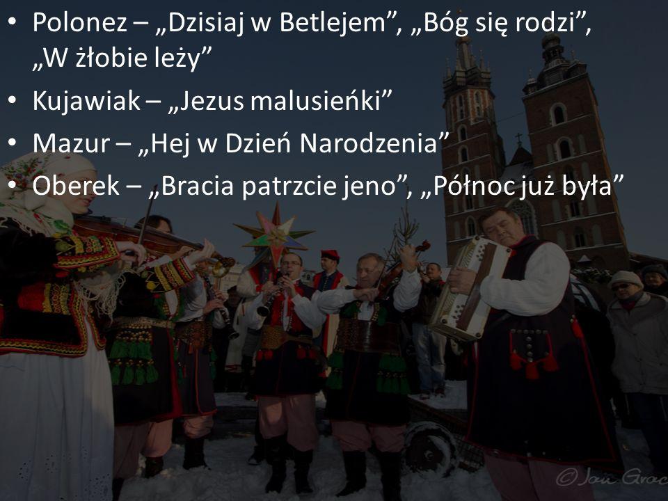 Polonez – Dzisiaj w Betlejem, Bóg się rodzi, W żłobie leży Kujawiak – Jezus malusieńki Mazur – Hej w Dzień Narodzenia Oberek – Bracia patrzcie jeno, P