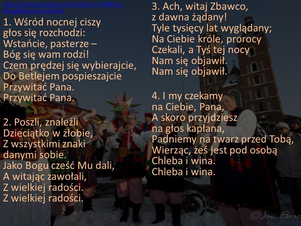 http://www.youtube.com/watch?v=4PBkYm- Mpqk&feature=related 1. Wśród nocnej ciszy głos się rozchodzi: Wstańcie, pasterze – Bóg się wam rodzi! Czem prę