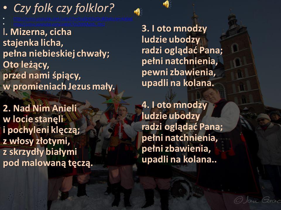 Czy folk czy folklor? http://www.youtube.com/watch?v=GJqQjWSoQIo&feature=related http://www.youtube.com/watch?v=DWMuHIL_DsU. Mizerna, cicha stajenka l