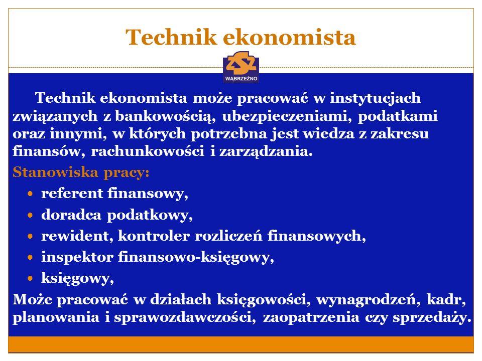Technik ekonomista Technik ekonomista może pracować w instytucjach związanych z bankowością, ubezpieczeniami, podatkami oraz innymi, w których potrzeb
